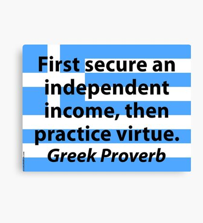 First Secure An Independent Income - Greek Proverb Canvas Print