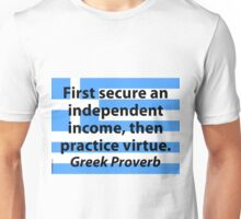 First Secure An Independent Income - Greek Proverb Unisex T-Shirt