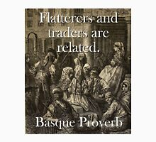 Flatterers And Traders - Basque Proverb Unisex T-Shirt