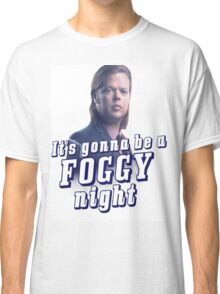 It's gonna be a Foggy Night Classic T-Shirt