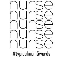 Nurse In Five Words Photographic Print