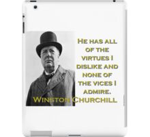 He Has All The Virtues - Churchill iPad Case/Skin
