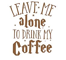 Leave me alone to drink my COFFEE Photographic Print
