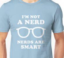 I'm Not A Nerd Nerds Are Smart Unisex T-Shirt