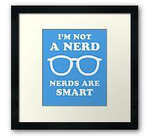 I'm Not A Nerd Nerds Are Smart Framed Print