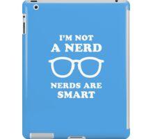 I'm Not A Nerd Nerds Are Smart iPad Case/Skin