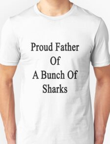 Proud Father Of A Bunch Of Sharks  T-Shirt