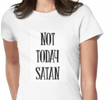 Not Today Satan - motivational quote Womens Fitted T-Shirt