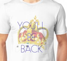 You'll Be Back Unisex T-Shirt
