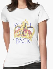 You'll Be Back Womens Fitted T-Shirt