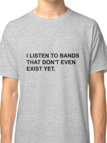 Bands Don't Exist Classic T-Shirt