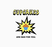 Cupcakes Bad For You Unisex T-Shirt