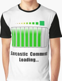 Sarcastic Comment Loading Graphic T-Shirt