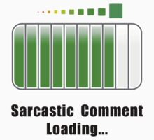Sarcastic Comment Loading Kids Tee