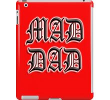 MAD DAD, father its you iPad Case/Skin