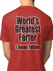 DAD, POP, World's Greatest Farter I mean Father Tri-blend T-Shirt