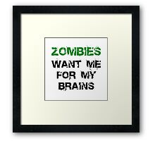 Zombies Want My Brains Framed Print