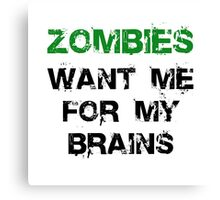 Zombies Want My Brains Canvas Print