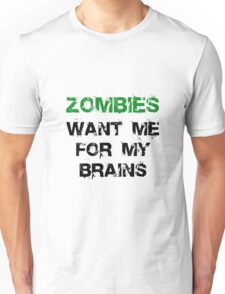 Zombies Want My Brains Unisex T-Shirt