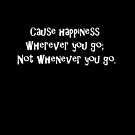 Some cause happiness wherever they go; others whenever they go. by Tia Knight