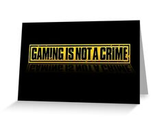 Gaming is not a crime Greeting Card