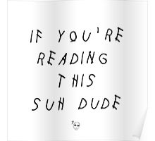 If You're Reading This Suh Dude Poster