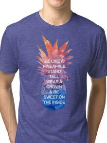 Be Like a Pineapple Tri-blend T-Shirt