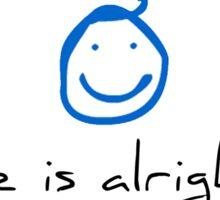 Life is alright :) (Simplistic/Optimistic) Sticker