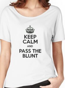 keep calm and pass the blunt Women's Relaxed Fit T-Shirt