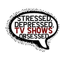 Tv shows obsessed Photographic Print