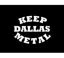 Keep Dallas Metal Photographic Print
