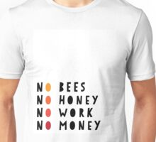No Bees No Honey No Work No Money Unisex T-Shirt