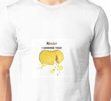 Kinder:  I Choose You! Unisex T-Shirt