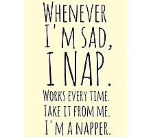 Whenever I'm sad, I nap. Works every time. Take it from me. I'm a napper. Photographic Print