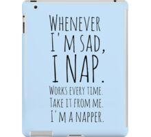 Whenever I'm sad, I nap. Works every time. Take it from me. I'm a napper. iPad Case/Skin