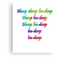 Shoop a Doop Canvas Print