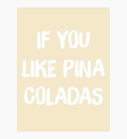 If You Like Pina Coladas Photographic Print