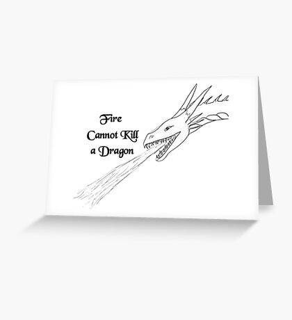 Fire Cannot Kill a Dragon Greeting Card