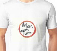 His love endures forever Unisex T-Shirt