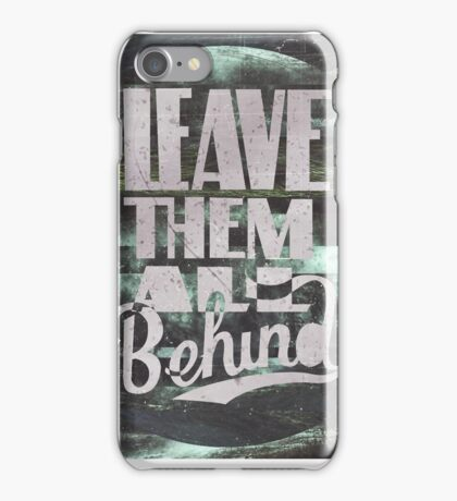 LEAVE THEM ALL BEHIND ▽ iPhone Case/Skin