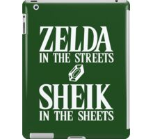 Zelda in the streets, Sheik in the sheets. iPad Case/Skin