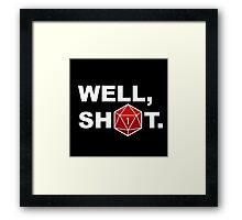 Well, sh1t. Framed Print