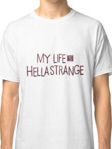 My life is hella strange Classic T-Shirt