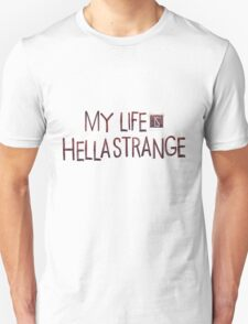 My life is hella strange Unisex T-Shirt