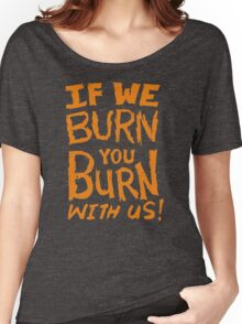 If we burn you burn with us Funny Men's Tshirt Women's Relaxed Fit T-Shirt