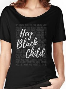 Hey Black Child Women's Relaxed Fit T-Shirt