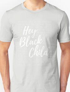 Hey Black Child Unisex T-Shirt