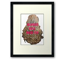 Blondes have more fun Framed Print