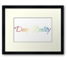 Deny Reality Framed Print
