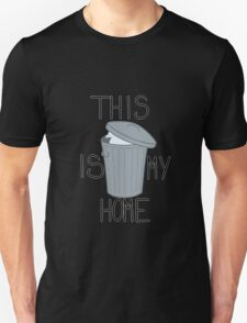 This is my home (Trash) Unisex T-Shirt